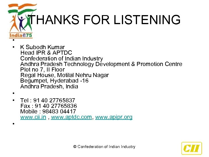 THANKS FOR LISTENING • • K Subodh Kumar Head IPR & APTDC Confederation of