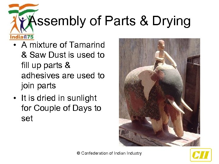 Assembly of Parts & Drying • A mixture of Tamarind & Saw Dust is