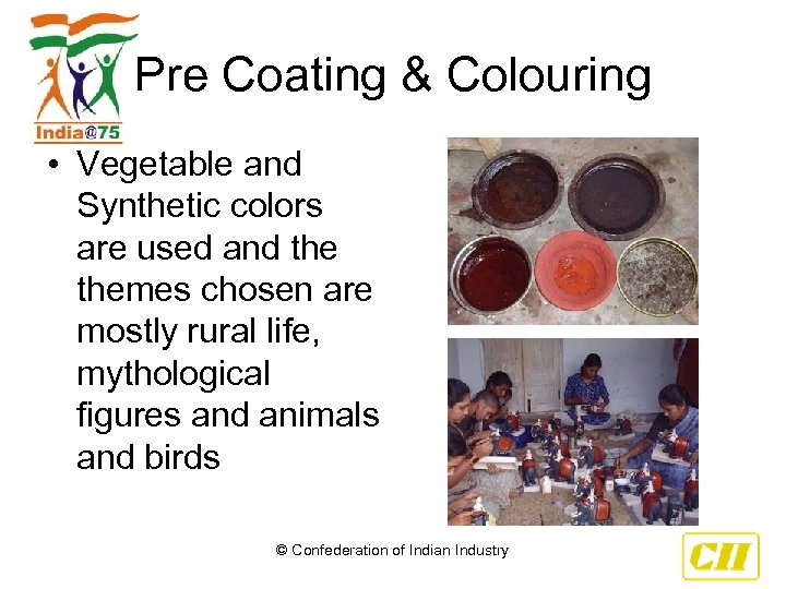 Pre Coating & Colouring • Vegetable and Synthetic colors are used and themes chosen