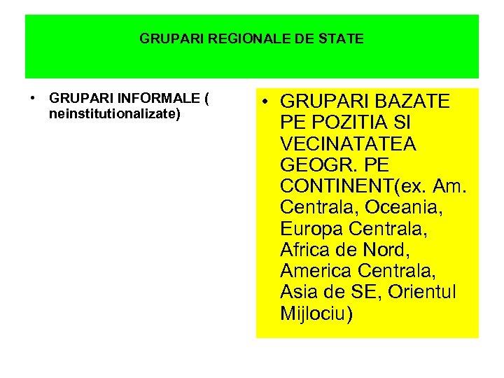 GRUPARI REGIONALE DE STATE • GRUPARI INFORMALE ( neinstitutionalizate) • GRUPARI BAZATE PE POZITIA