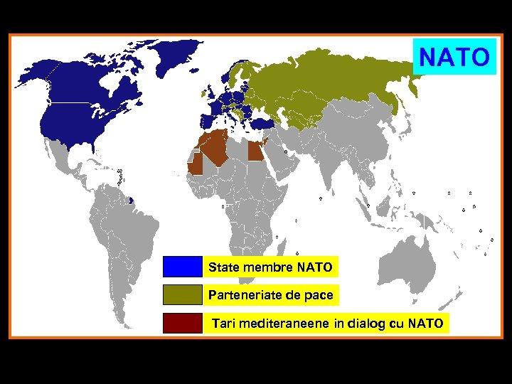 NATO State membre NATO Parteneriate de pace Tari mediteraneene in dialog cu NATO