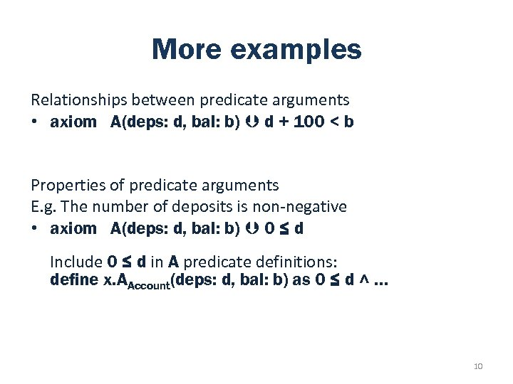 More examples Relationships between predicate arguments • axiom A(deps: d, bal: b) d +