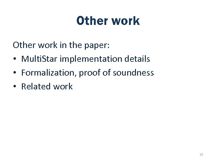 Other work in the paper: • Multi. Star implementation details • Formalization, proof of