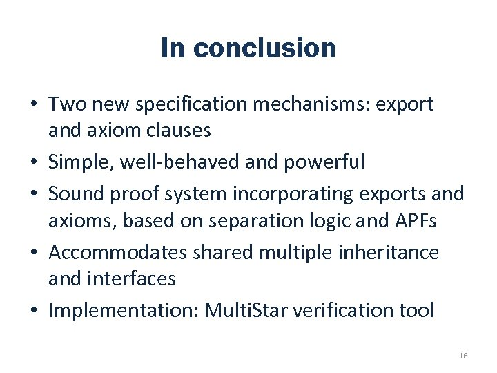 In conclusion • Two new specification mechanisms: export and axiom clauses • Simple, well-behaved