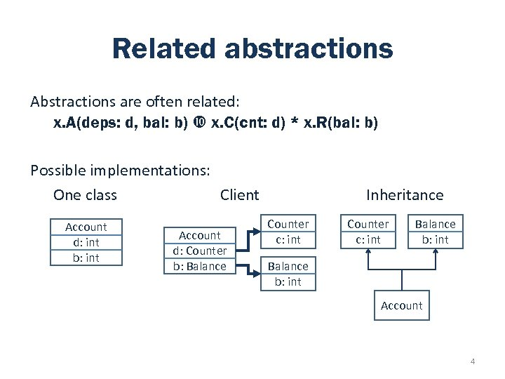 Related abstractions Abstractions are often related: x. A(deps: d, bal: b) x. C(cnt: d)