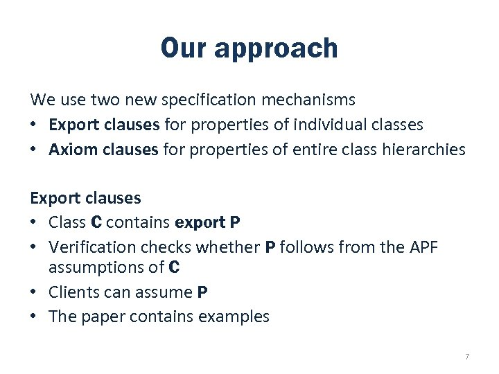 Our approach We use two new specification mechanisms • Export clauses for properties of