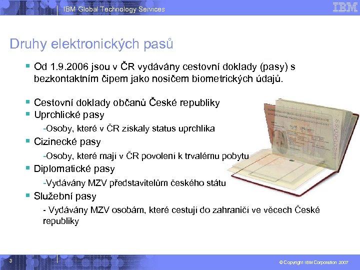 IBM Global Technology Services Druhy elektronických pasů § Od 1. 9. 2006 jsou v