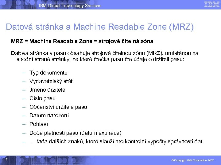 IBM Global Technology Services Datová stránka a Machine Readable Zone (MRZ) MRZ = Machine