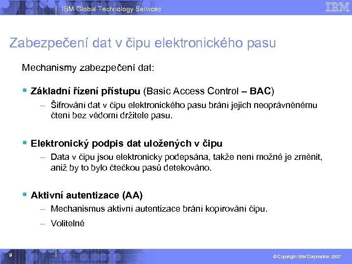 IBM Global Technology Services Zabezpečení dat v čipu elektronického pasu Mechanismy zabezpečení dat: §