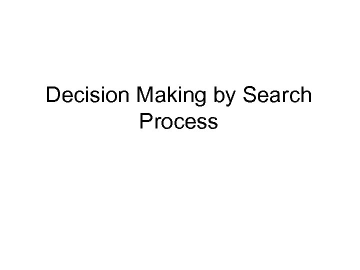 Decision Making by Search Process