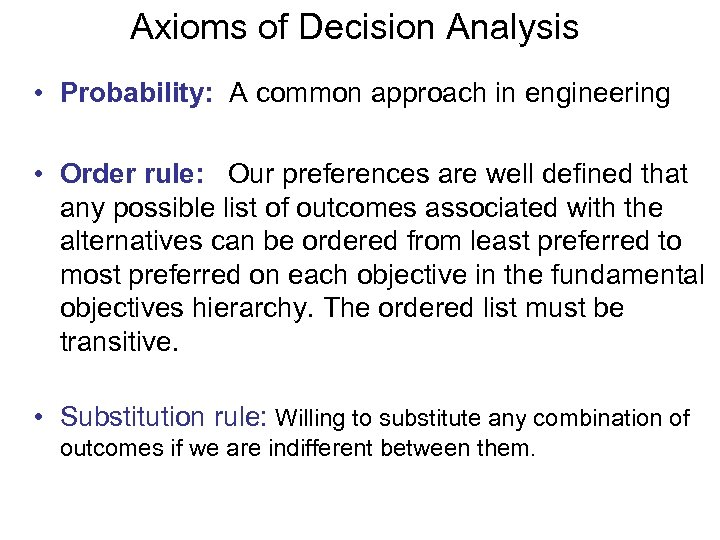 Axioms of Decision Analysis • Probability: A common approach in engineering • Order rule: