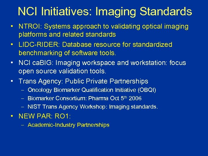 NCI Initiatives: Imaging Standards • NTROI: Systems approach to validating optical imaging platforms and