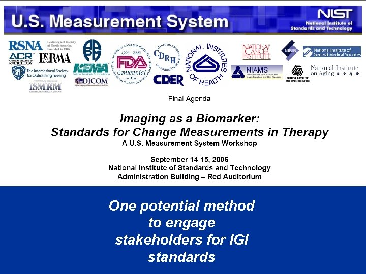 One potential method to engage stakeholders for IGI standards