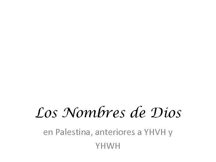 Los Nombres de Dios en Palestina, anteriores a YHVH y YHWH