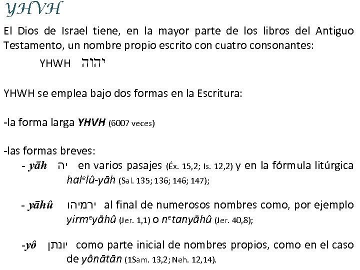 YHVH El Dios de Israel tiene, en la mayor parte de los libros del