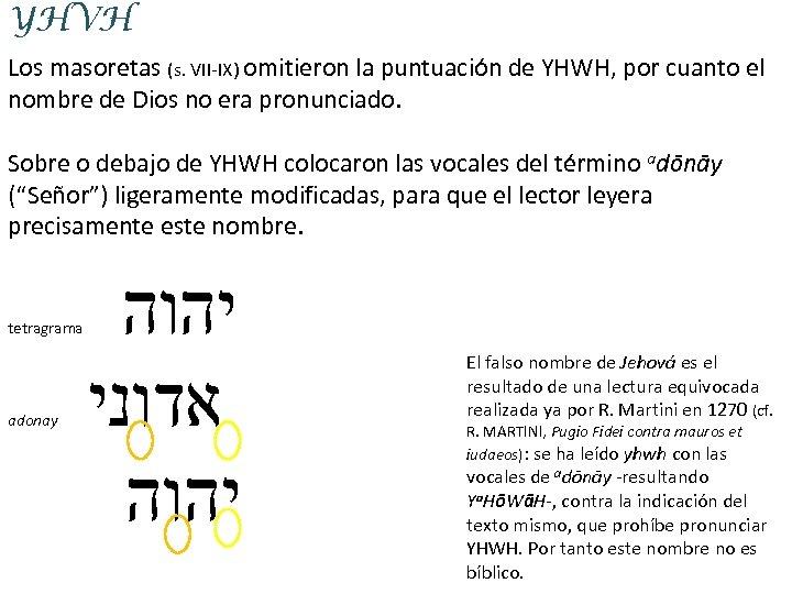 YHVH Los masoretas (s. VII-IX) omitieron la puntuación de YHWH, por cuanto el nombre