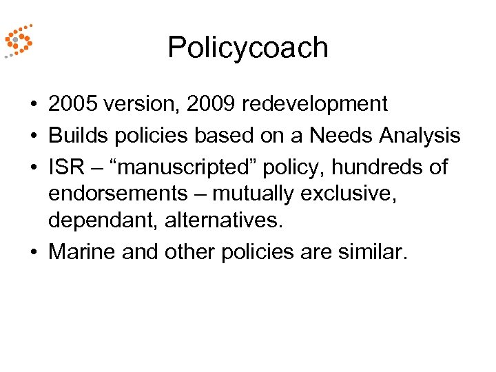 Policycoach • 2005 version, 2009 redevelopment • Builds policies based on a Needs Analysis