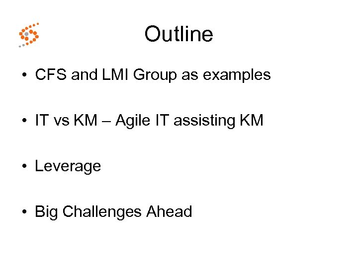 Outline • CFS and LMI Group as examples • IT vs KM – Agile