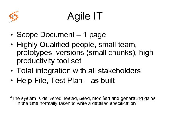 Agile IT • Scope Document – 1 page • Highly Qualified people, small team,