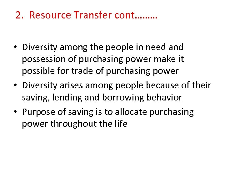 2. Resource Transfer cont……… • Diversity among the people in need and possession of
