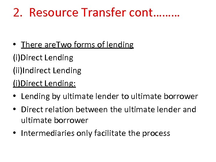2. Resource Transfer cont……… • There are. Two forms of lending (i)Direct Lending (ii)Indirect