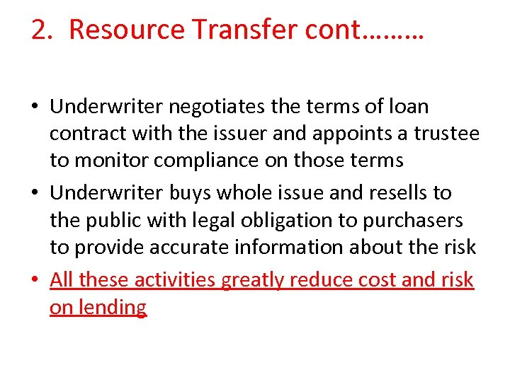 2. Resource Transfer cont……… • Underwriter negotiates the terms of loan contract with the