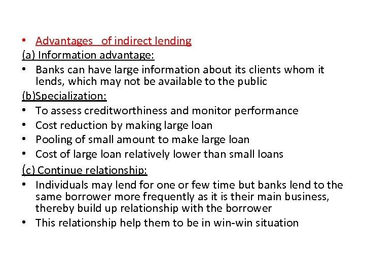 • Advantages of indirect lending (a) Information advantage: • Banks can have large
