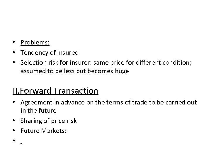 • Problems: • Tendency of insured • Selection risk for insurer: same price