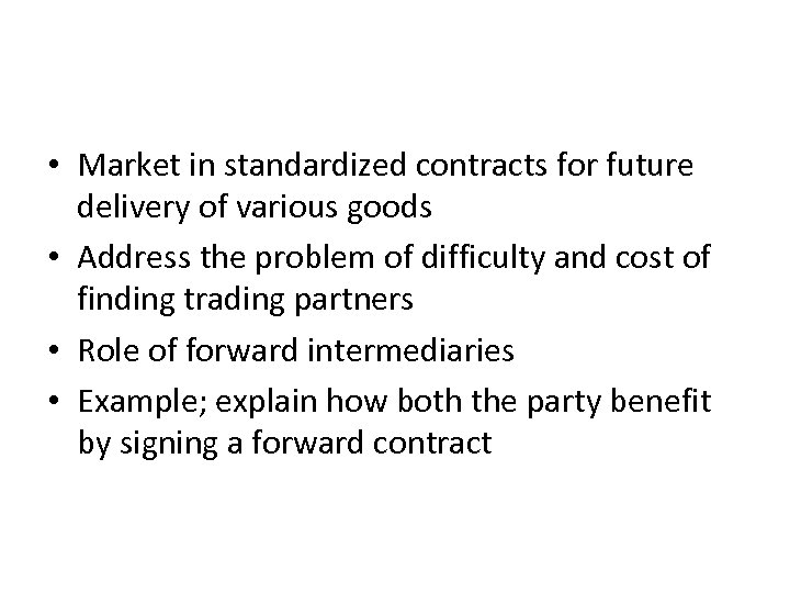 • Market in standardized contracts for future delivery of various goods • Address