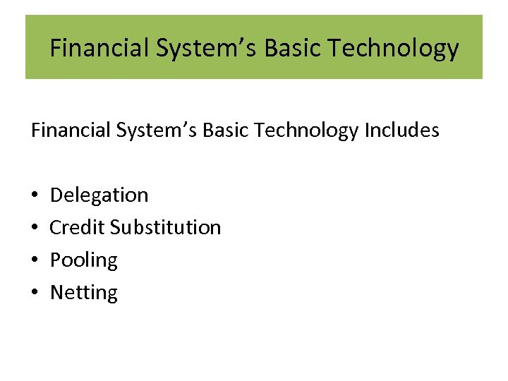 Financial System's Basic Technology Includes • • Delegation Credit Substitution Pooling Netting