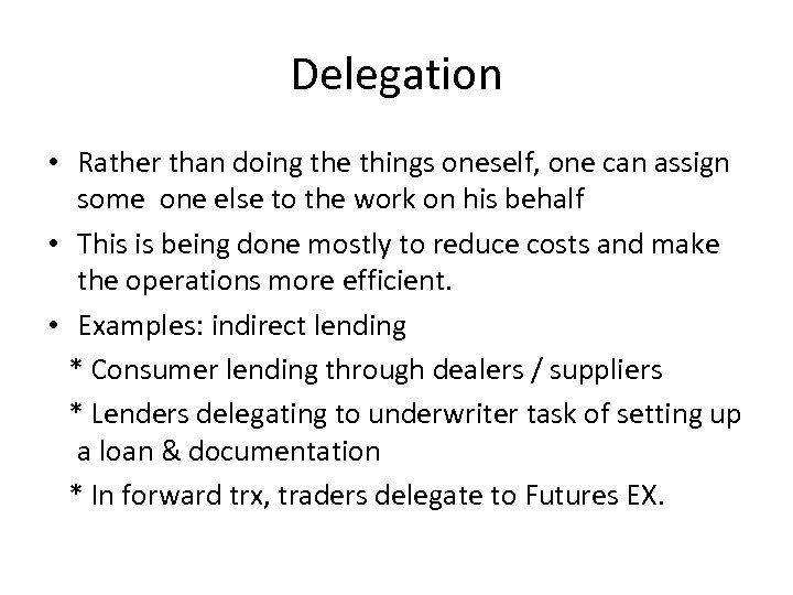 Delegation • Rather than doing the things oneself, one can assign some one else
