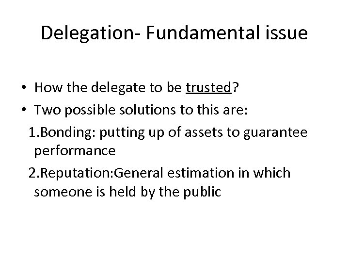 Delegation- Fundamental issue • How the delegate to be trusted? • Two possible solutions