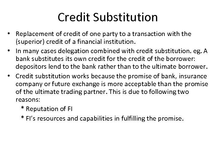 Credit Substitution • Replacement of credit of one party to a transaction with the