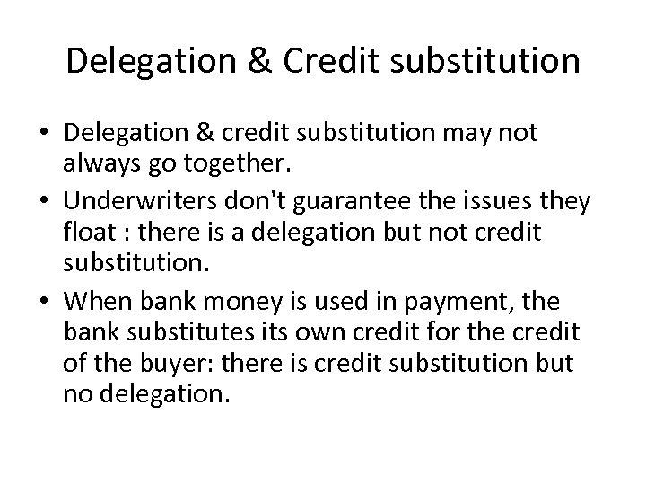 Delegation & Credit substitution • Delegation & credit substitution may not always go together.
