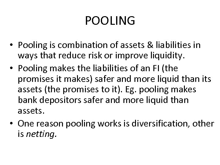 POOLING • Pooling is combination of assets & liabilities in ways that reduce risk