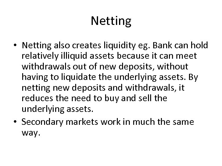 Netting • Netting also creates liquidity eg. Bank can hold relatively illiquid assets because