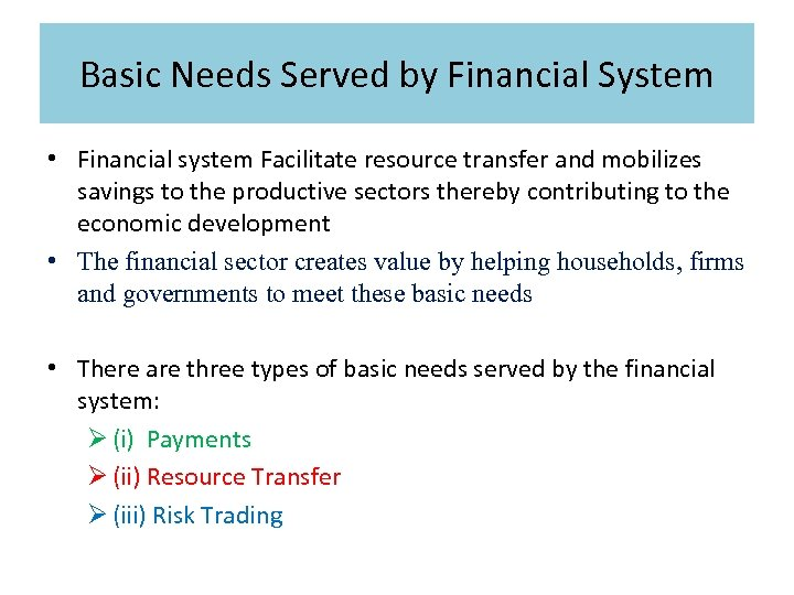 Basic Needs Served by Financial System • Financial system Facilitate resource transfer and mobilizes