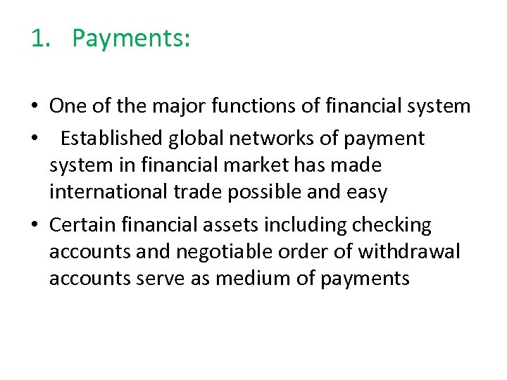 1. Payments: • One of the major functions of financial system • Established global