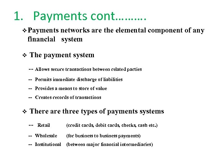 1. Payments cont………. v Payments networks are the elemental component of any financial system