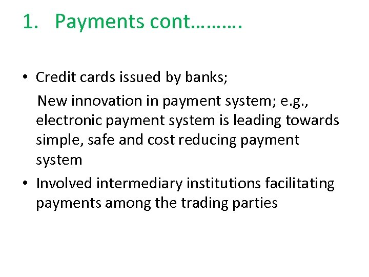 1. Payments cont………. • Credit cards issued by banks; New innovation in payment system;