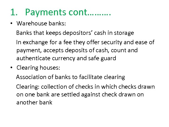 1. Payments cont………. • Warehouse banks: Banks that keeps depositors' cash in storage In