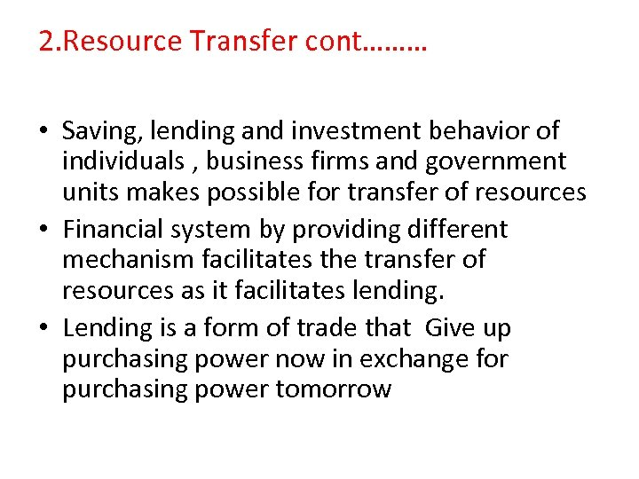 2. Resource Transfer cont……… • Saving, lending and investment behavior of individuals , business