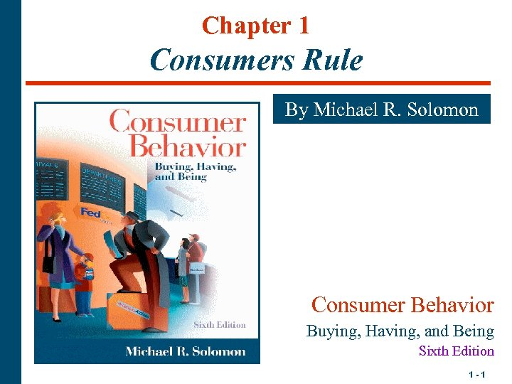 Chapter 1 Consumers Rule By Michael R. Solomon Consumer Behavior Buying, Having, and Being