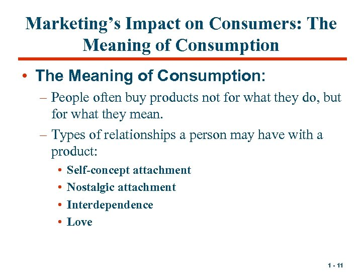 Marketing's Impact on Consumers: The Meaning of Consumption • The Meaning of Consumption: –