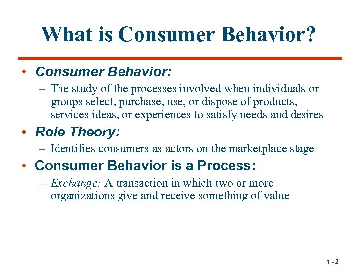 What is Consumer Behavior? • Consumer Behavior: – The study of the processes involved
