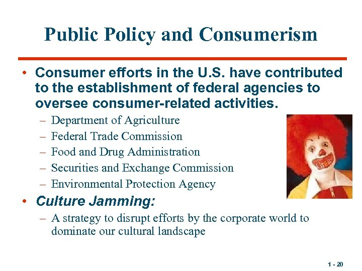 Public Policy and Consumerism • Consumer efforts in the U. S. have contributed to