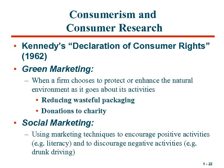 """Consumerism and Consumer Research • Kennedy's """"Declaration of Consumer Rights"""" (1962) • Green Marketing:"""