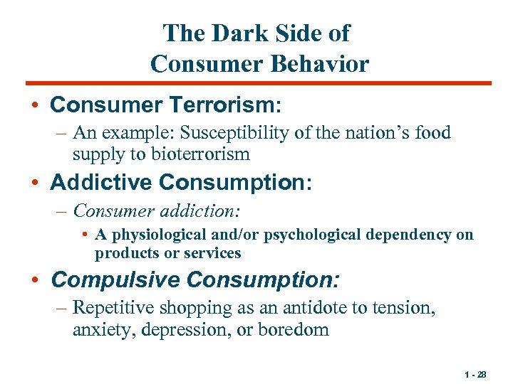 The Dark Side of Consumer Behavior • Consumer Terrorism: – An example: Susceptibility of