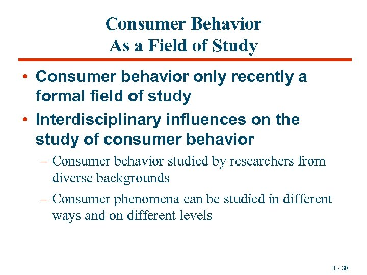 Consumer Behavior As a Field of Study • Consumer behavior only recently a formal