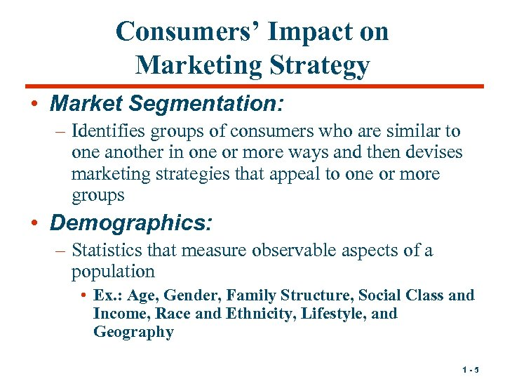 Consumers' Impact on Marketing Strategy • Market Segmentation: – Identifies groups of consumers who